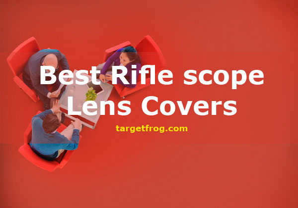 Best Rifle scope Lens Covers