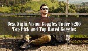 Best Night Vision Goggles Under $200