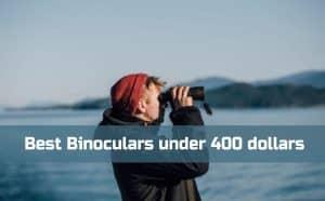Best Binoculars under 400 dollars