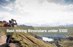 Best Hiking Binoculars under $100