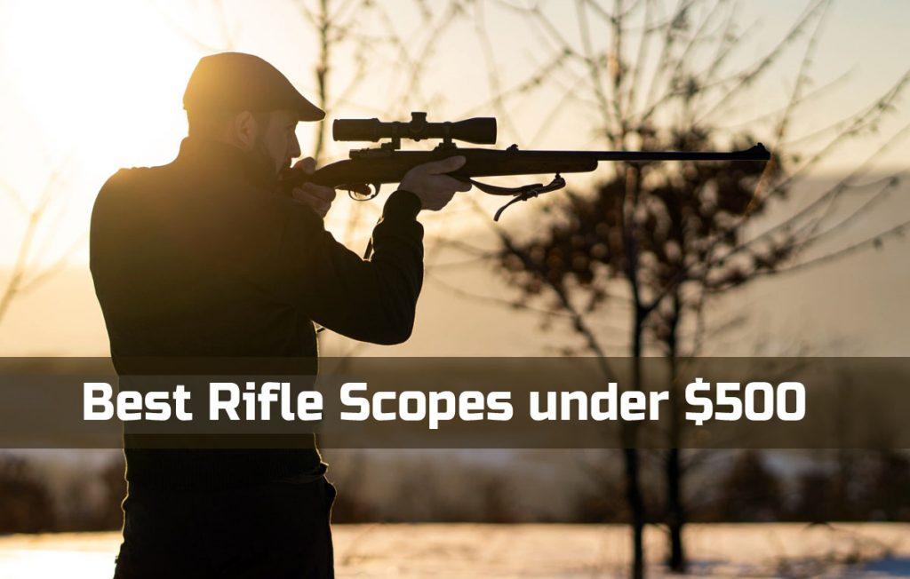 Best Rifle Scopes under 500 Dollars